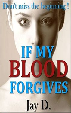 IF MY BLOOD FORGIVES - Kindle edition by JAY D.. Mystery, Thriller & Suspense Kindle eBooks @ Amazon.com.