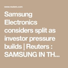 Samsung Electronics considers split as investor pressure builds | Reuters : SAMSUNG IN THE DEEP SHIT WITH BRIBERY CASES ! WIT THE CORRUPTED FUK GUEN HYE + FUK SON SIL !