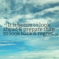 It Is Better To Look Ahead Than To Regret
