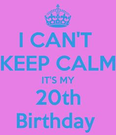 I CAN'T KEEP CALM IT'S MY 20th Birthday - KEEP CALM AND CARRY ON Image Generator - brought to you by the Ministry of Information