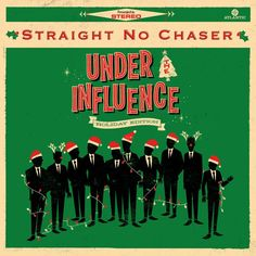 Straight No Chaser - Under The Influence: Holiday Edition |  Released October 29, 2013
