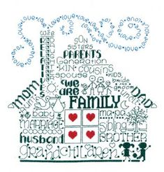 "NEWEST!  Another intriguing word play design by Ursula Michael. Within the house shape find words like ""Mom, baby, sibling, dad, cousins, son, grandchildren, and We Are Family.""  The smoke from the chimney is created with repeating the word ""love"".  This would be a great gift for a wedding, baby shower, adoption, or anniversary.  The stitch count is 110 x 108 with a design size of 8"" x 7.75"" on 14-count. Supplies required:  14-count White Aida (3706-001)   DMC floss: 321, 798, 895"