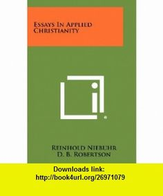 Essays In Applied Christianity (9781258398613) Reinhold Niebuhr, D. B. Robertson , ISBN-10: 1258398613  , ISBN-13: 978-1258398613 ,  , tutorials , pdf , ebook , torrent , downloads , rapidshare , filesonic , hotfile , megaupload , fileserve
