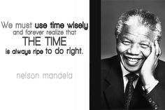 We must use time wisely and forever realize that the time is always ripe to do right. Nelson Mandela Quotes, All About Time, Reading, Quotes By Nelson Mandela, Word Reading