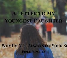 A Letter to My Daughter: Why I'm Not Always on Your Side.  Raising children with empathy. Parenting advice from bestselling author of fiction and truth, Piper Punches.