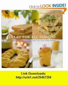 Bread for All Seasons Delicious and Distinctive Recipes for Year-Round Baking Beth Hensperger , ISBN-10: 0811805824  ,  , ASIN: B000C4SNIA , tutorials , pdf , ebook , torrent , downloads , rapidshare , filesonic , hotfile , megaupload , fileserve