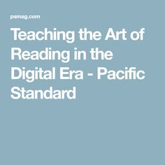 Teaching the Art of Reading in the Digital Era - Pacific Standard