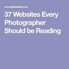 37 Websites Every Photographer Should be Reading