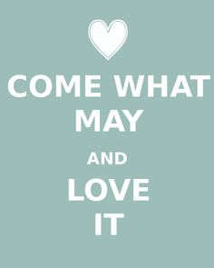 Come What May and Love It Pinterest