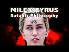 MILEY CYRUS: Satanic Philosophy and the Christian Response - YouTube