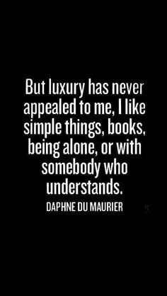 Luxury things are not what I live for yes they may be nice but I'm not going to base my life around it.
