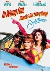 To Wong Foo, Thanks for Everything  **classic!!**