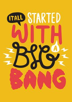 & it all started with a big bang. The Big Bang Theory Bold Typography, Typography Quotes, Typography Letters, Lettering Styles, Lettering Design, Big Bang Theory Funny, Minimalist Poster, Type Design, Cool Logo