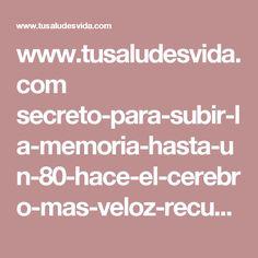 www.tusaludesvida.com secreto-para-subir-la-memoria-hasta-un-80-hace-el-cerebro-mas-veloz-recupera-la-vision-y-regenera-los-huesos