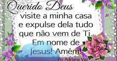 Querido Deus, visite a minha casa e expulse dela tudo que não vem de Ti. Em nome de Jesus! Amém!