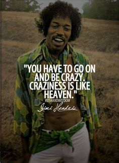 jimi hendrix, quotes, sayings, crazy, craziness Great Quotes, Quotes To Live By, Inspirational Quotes, Being Crazy Quotes, Crazy People Quotes, Funky Quotes, Motivational, Lyric Quotes, Me Quotes