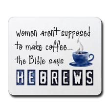 He-Brews...and I'm so blessed because my husband makes me a cup each morning he's home.
