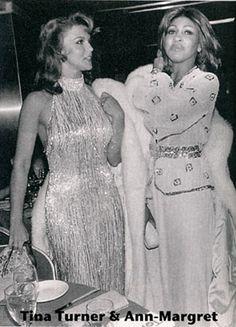 Tina Turner and Ann Margaret.