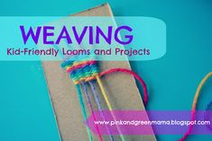 Favorite Kid-Friendly Looms and Weaving Projects Round-Up