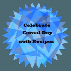 Cereal is not just for Breakfast Recipes