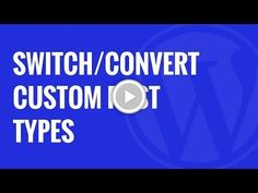 How To Switch or Convert Custom Post Types in WordPress