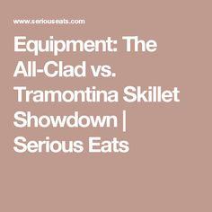 Equipment: The All-Clad vs. Food Equipment, Serious Eats, The Thing Is, Skillet, Good Things, Shopping