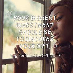 Your biggest investment should be to discover your gift.