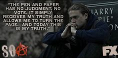 Probably one of my favorite quotes & from my favorite character on SOA. A very deep meaning, love the quote & show.