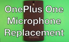 OnePlus One How To Change The Microphone - Replacement