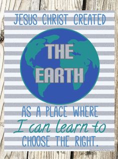 Life's Journey To Perfection: 2017 LDS Sharing Time Ideas for January Week 4: Jesus Christ created the earth as a place where I can learn to choose the right.