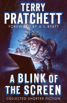 A blink of the screen : collected shorter fiction by Terry Pratchett 3/15
