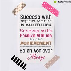Success with negative attitude is called Luck..!  Success with positive attitude is called achievement..!  Be an achiever always...!
