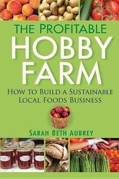 The Profitable Hobby Farm, How to Build a Sustainable Local Foods Business gives. The Profitable Hobby Farm, How to Build a Sustainable Local Foods Business gives you all the tools you need to launc The Farm, Mini Farm, Small Farm, How To Farm, Hydroponic Gardening, Hydroponics, Aquaponics System, Aquaponics Greenhouse, Aquaponics Plants