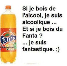 """I'm surprised I was able to read this since my last French class was eight years ago - """"If I drink alcohol, I'm an alcoholic... And if I drink Fanta? I'm fantastic. ;)"""""""