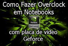 como fazer overclock em notebooks com placas de video dedicada nvidia geforce, overclock seguro, aumentar desempenho da placa de video, programa que faz overclock nvidia geforce