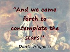 And we came forth to contemplate the stars...  - Dante Alighieri