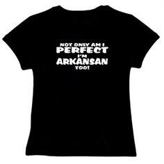 No Only Am I Perfect I Am Arkansan Too! T-Shirt