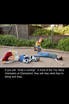 """If you shout """"Andy's coming!"""" in front of the Toy Story characters at Disneyland, they will stop what they're doing and drop.  Lmao really?"""