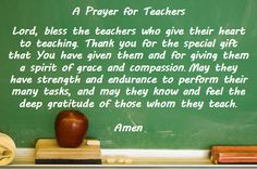 A Prayer For Teachers:  Teachers can be such special people.  May the Lord watch over them daily and fill them with the discernment necessary to effectively work with each child that crosses their path.