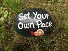 Set your own pace. Hand painted rock by Caroline. The Kindness Rocks Project