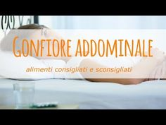 Gonfiore addominale: alimenti consigliati e sconsigliati