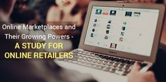 ONLINE MARKETPLACES AND THEIR GROWING POWERS- A STUDY FOR ONLINE RETAILERS | Rasbor