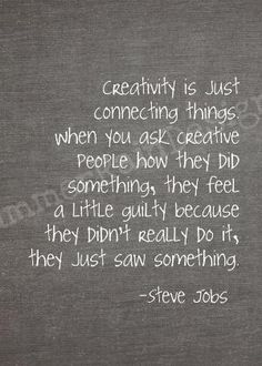creativity is just connecting things. when you ask a creative person how they did something, they feel a little guilty because they didn't really do it, they just saw something. – steve jobs. #words #quote #print