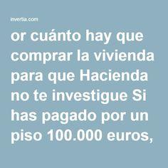 """or cuánto hay que comprar la vivienda para que Hacienda no te investigue Si has pagado por un piso 100.000 euros, y los valores mínimos de referencia de las CCAA dicen que el valor de ese inmueble es de 120.000 euros, Hacienda """"te lo va a reclamar"""". Este es un ejemplo de lo que puede pasar si al comprar inmuebles de segunda mano, por los que hay que pagar ITP, no miras los valores que, a efectos fiscales, da la comunidad autónoma.     E. Ruiz-Hidalgo / www.invertia.com Martes, 7 de Junio…"""