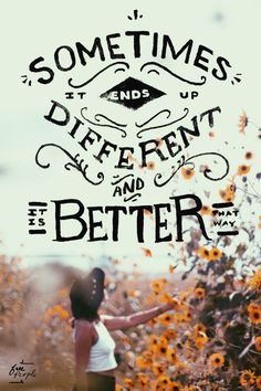 """Monday Quote: It's Better That Way """"Sometimes it ends up different and it is better that way.""""..."""