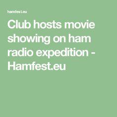 Club hosts movie showing on ham radio expedition - Hamfest.eu