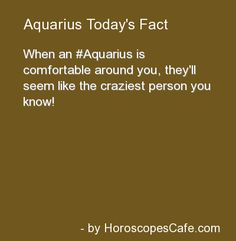 Aquarius Daily Fun Fact ~ Mhmm... They become instant buddies/homegirls/peeps/pana fuelte/sis/brah/etc, etc, and don't nobody mess with my peeps.