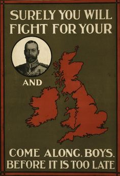 """World War I recruitment poster. """"Surely you will fight for your [portrait of King George V] and [map of Great Britain]. Come along, boys, before it is too late."""" Phrase is """"King and country"""". Ww1 Propaganda Posters, King And Country, World War One, British History, Vintage Advertisements, Vintage Ads, Vintage Photos, Travel Posters, Vintage Posters"""