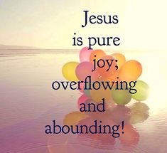 Jesus is pure JOY! Need joy? Connect with Jesus. He's the Source that never fails and never runs dry. Worship The Lord, Praise The Lords, Jesus Quotes, Faith Quotes, Uplifting Thoughts, Inspirational Words Of Wisdom, God's Heart, Joy Of The Lord, Jesus Is Lord