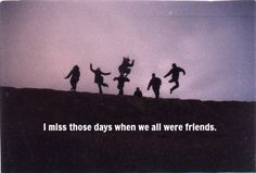 I miss those days quotes friends outdoors life sad miss Angst Quotes, Sad Quotes, Qoutes, Life Quotes, Motivational Quotes, Daily Quotes, Tumblr Quotes Friendship, Old Movie Quotes, Good Day Quotes